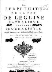 La perpetuité de la foy de l'eglise catholique touchant l'eucharistie, défendue contre le livre du sieur Claude, ministre de Charenton: Volume1