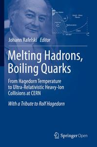 Melting Hadrons  Boiling Quarks   From Hagedorn Temperature to Ultra Relativistic Heavy Ion Collisions at CERN