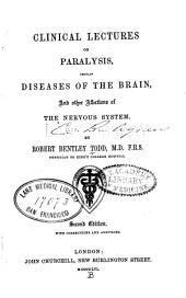 Clinical lectures on paralysis, certain diseases of the brain, and other affections of the nervous system