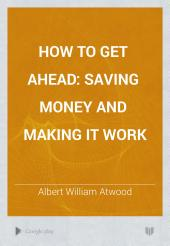 How to Get Ahead: Saving Money and Making it Work