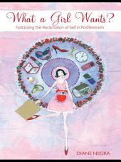 What a Girl Wants?: Fantasizing the Reclamation of Self in Postfeminism