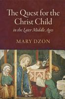 The Quest for the Christ Child in the Later Middle Ages PDF
