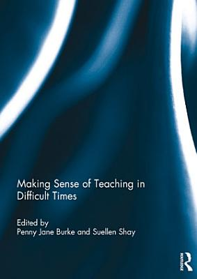 Making Sense of Teaching in Difficult Times PDF