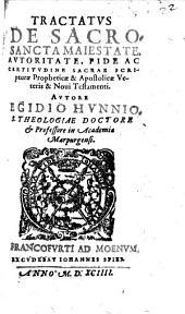 Tractatus De Sacrosancta Maiestate, Autoritate, Fide Ac Certitudine Sacrae Scripturae Propheticae & Apostolicae Veteris & Novi Testamenti