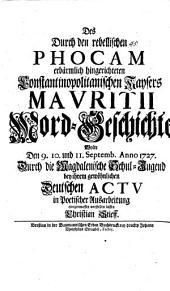 Des durch den rebell. Phocam erbärmlich hingerichteten Constant. Kaysers Mauritii Mord-Geschichte ...