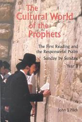 The Cultural World of the Prophets: The First Reading and the Responsorial Psalm, Volume 2