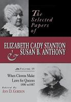 The Selected Papers of Elizabeth Cady Stanton and Susan B  Anthony  When clowns make laws for queens  1880 1887 PDF