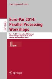 Euro-Par 2014: Parallel Processing Workshops: Euro-Par 2014 International Workshops, Porto, Portugal, August 25-26, 2014, Revised Selected Papers, Part 1