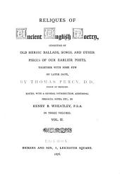 Reliques of Ancient English Poetry: Consisting of Old Heroic Ballads, Songs, and Other Pieces of Our Earlier Poets, Together with Some Few of Later Date, Volume 2