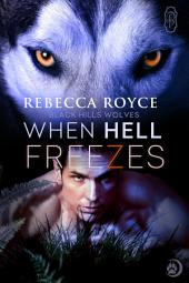 When Hell Freezes (Black Hills Wolves #6): Black Hills Wolves
