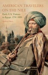 American Travelers on the Nile: Early US Visitors to Egypt, 1774-1839
