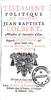 Testament politique de Messire Jean-Baptiste Colbert: où l'on voit tout ce qui s'est passé sous le règne de Louis le Grand, jusqu'en l'année 1684 ; avec des remarques sur le gouvernement du royaume
