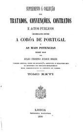 Supplemento á Collecção dos tratados, convenções, contratos e actos publicos celebrados entre a corôa de Portugal e as mais potencias desde 1640: Volume 26
