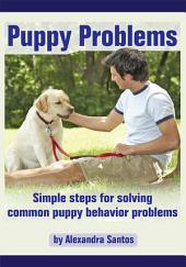Puppy Problems: Simple steps for solving common puppy behavior problems