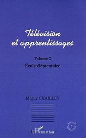 Télévision et apprentissages: Volume 2 : Ecole élémentaire