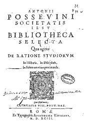 Antonii Posseuini Societatis Iesu Bibliotheca selecta qua agitur de ratione studiorum in historia, in disciplinis, in salute omnium procuranda