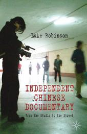 Independent Chinese Documentary: From the Studio to the Street