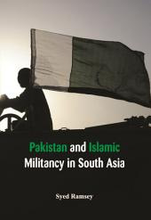 Pakistan and Islamic Militancy in South Asia
