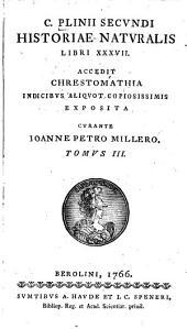C. Plinii Secundi Historiae naturalis: Acceditchrestomathia indicibus aliquot copiosissimis exposita, curante Ioanne Petro Millero, Volumes 3-4