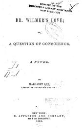Dr. Wilmer's Love; Or, A Question of Conscience: A Novel