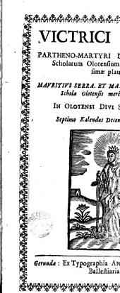 Victrici sapienti partheno-martyri divae Catharinae scholarum olotensium patronae gratiosissimae