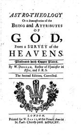 Astro-theology, Or, A Demonstration of the Being and Attributes of God: From a Survey of the Heavens