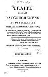 Traité complet d'accouchemens, et des maladies des filles, des femmes et des enfans: Volume3