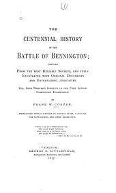 The Centennial History of the Battle of Bennington: Compiled from the Most Reliable Sources, and Fully Illustrated with Original Documents and Entertaining Anecdotes, Col. Seth Warner's Identity in the First Action Completely Established