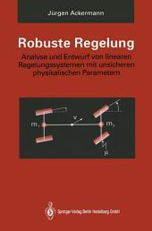 Robuste Regelung: Analyse und Entwurf von linearen Regelungssystemen mit unsicheren physikalischen Parametern