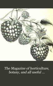 The Magazine of Horticulture, Botany, and All Useful Discoveries and Improvements in Rural Affairs: Volume 12