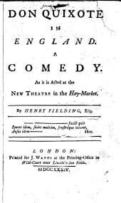 Don Quixote in England: A comedy. As it is acted at the New Theatre in the Hay-Market. By Henry Fielding, Esq