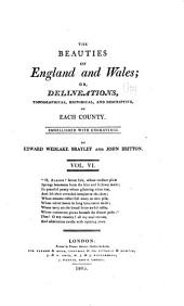 The beauties of England and Wales: or, Delineations, topographical, historical, and descriptive, of each county, Volume 6