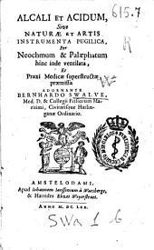 Alcali et acidum, sive Naturae et artis instrumenta pugilica, per Neochmum & Palaephatum inde ventilata, et praxi medicae superstructae praemissa