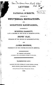 Letters on National Subjects, Auxiliary to Universal Education, and Scientific Knowledge: Addressed to Burwell Bassett, Late a Member of the House of Representatives, and James Monroe, President of the United States of America