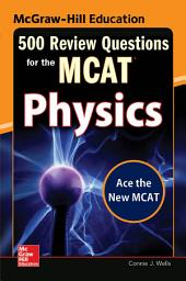 McGraw-Hill Education 500 Review Questions for the MCAT: Physics: Edition 2