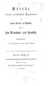 Briefe eines reisenden Spaniers an seinen Bruder in Madrid ... über sein Vaterland und Preussen. Geschrieben in den Jahren 1801 und 1802 [by P. F. F. Buchholz].