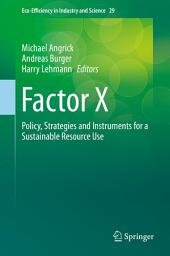 Factor X: Policy, Strategies and Instruments for a Sustainable Resource Use