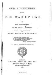 Our Adventures During the War of 1870: Volume 1