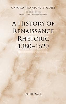 A History of Renaissance Rhetoric 1380 1620