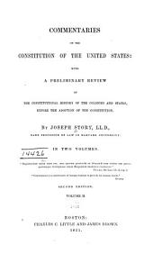 Commentaries on the Constitution of the United States: With a Preliminary Review of the Constitutional History of the Colonies and States, Before the Adoption of the Constitution, Volume 2