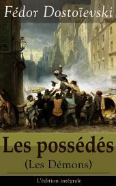 Les possédés (Les Démons) - L'édition intégrale: Le roman politique: Les possédés + La Confession de Stavroguine (Fragment Inédit des possédés)