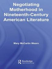 Negotiating Motherhood in Nineteenth-Century American Literature