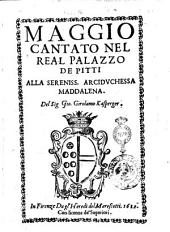 Maggio cantato nel real palazzo de Pitti alla sereniss. arciduchessa Maddalena. Del sig. Girolamo Kasperger