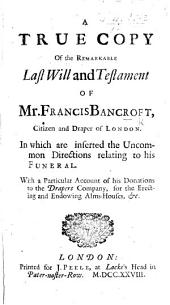 A True Copy of the Remarkable Last Will and Testament of Mr. F. Bancroft, etc