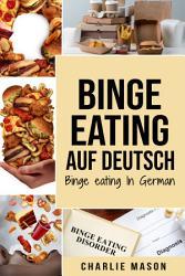 Binge Eating Auf Deutsch  Binge eating In German  Leitfaden zum Thema  Binge Eating   um mit dem   beressen aufzuh  ren und es zu   berwinden PDF