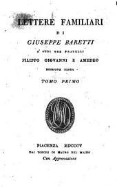 Lettere familiari di Giuseppe Baretti a' suoi tre fratelli, Filippo, Giovanni e Amedeo: Volume 1