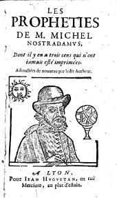Les prophéties de M. Michel Nostradamus, dont il y en a 300 qui n'ont encore jamais esté imprimées