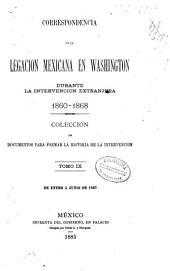 Correspondencia de la legacion mexicana en Washington durante la intervencion extranjera, 1860-1868: coleccion de documentos para formar la historia de la intervencion, Volumen 9