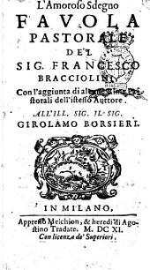 L'amoroso sdegno fauola pastorale del sig. Francesco Bracciolini, con l'aggiunta di alcune rime pastorali dell'istesso auttore. All'ill. sig. il sig. Girolamo Borsieri