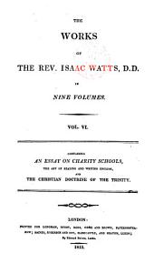 The Works of the Rev. Isaac Watts D.D. in Nine Volumes: Volume 6